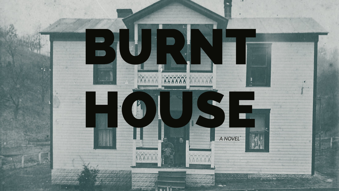 Lowell Mick White, Burnt House, Appalachia, West Virginia, fiction, novel, gothic, funny